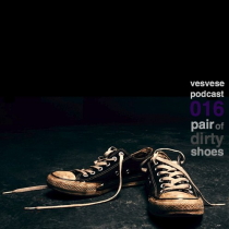 Vesvese Podcast 016 – Pair Of Dirty Shoes