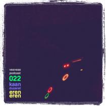 Vesvese Podcast 022 – Kaan Duzarat, Eren Eren
